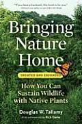 Bringing Nature Home: How You Can Sustain Wildlife with Native Plants, by Douglas Tallamy